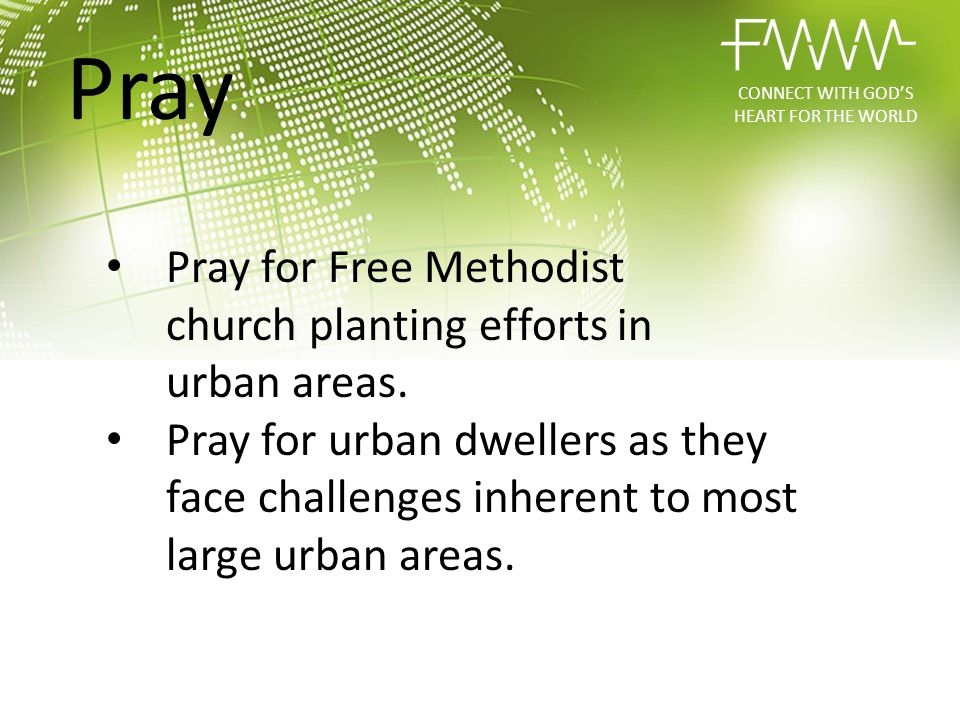 Pray for Free Methodist church planting efforts in urban areas. Pray for urban dwellers as they face challenges inherent to most large urban areas. CO