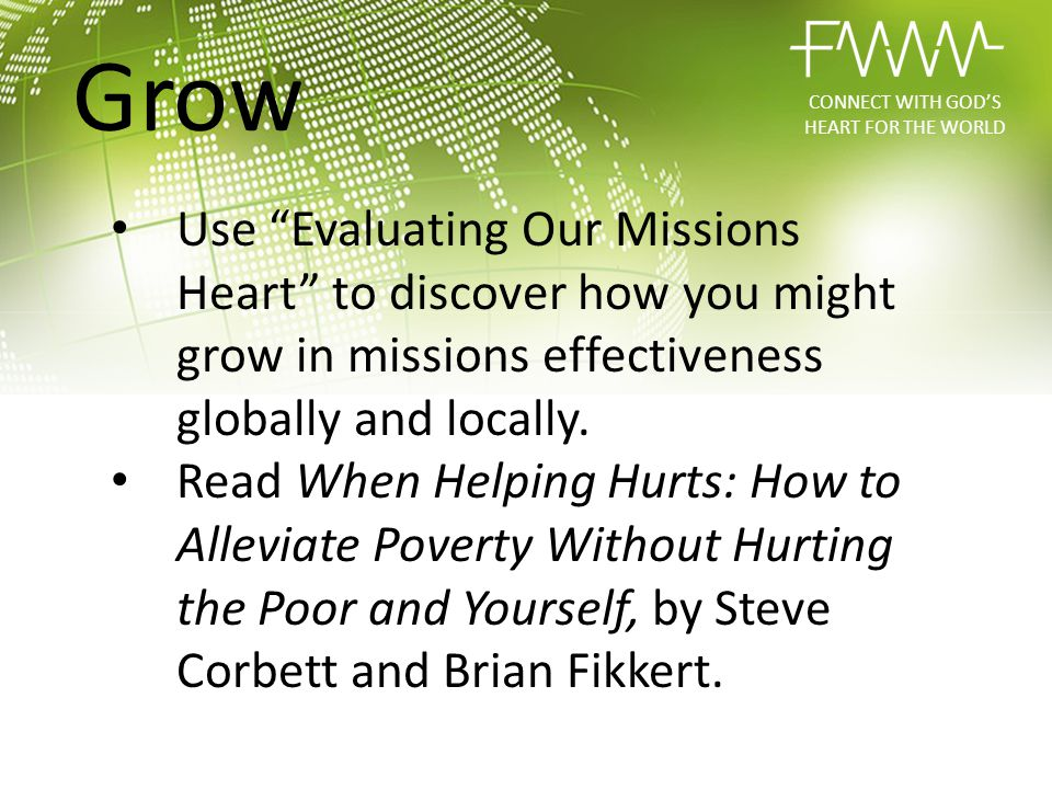 "Use ""Evaluating Our Missions Heart"" to discover how you might grow in missions effectiveness globally and locally. Read When Helping Hurts: How to All"
