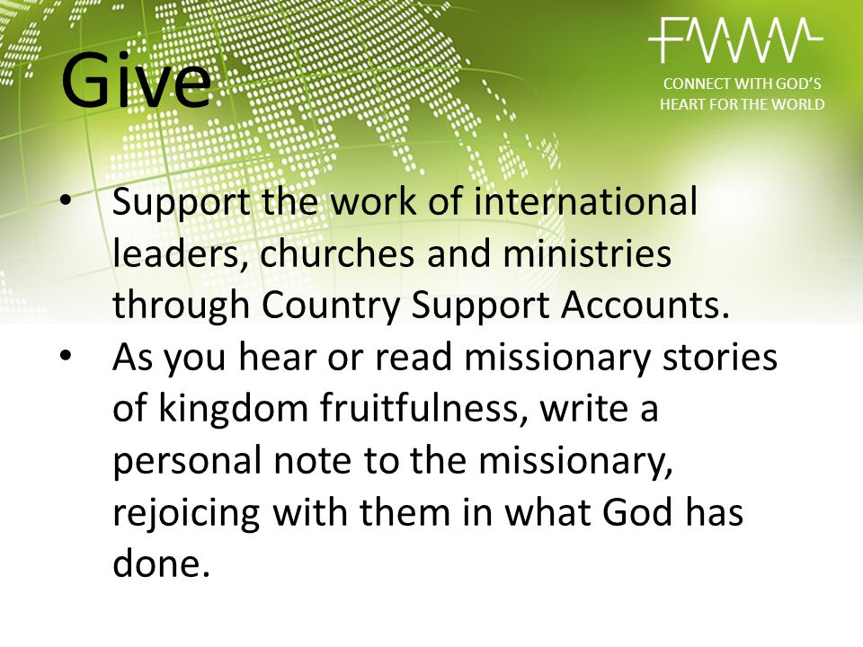 Support the work of international leaders, churches and ministries through Country Support Accounts. As you hear or read missionary stories of kingdom
