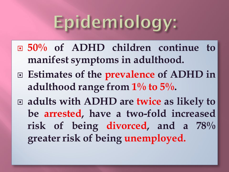  50% of ADHD children continue to manifest symptoms in adulthood.