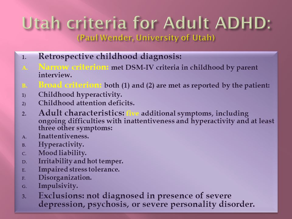 1. Retrospective childhood diagnosis: A. Narrow criterion: met DSM-IV criteria in childhood by parent interview. B. Broad criterion: both (1) and (2)