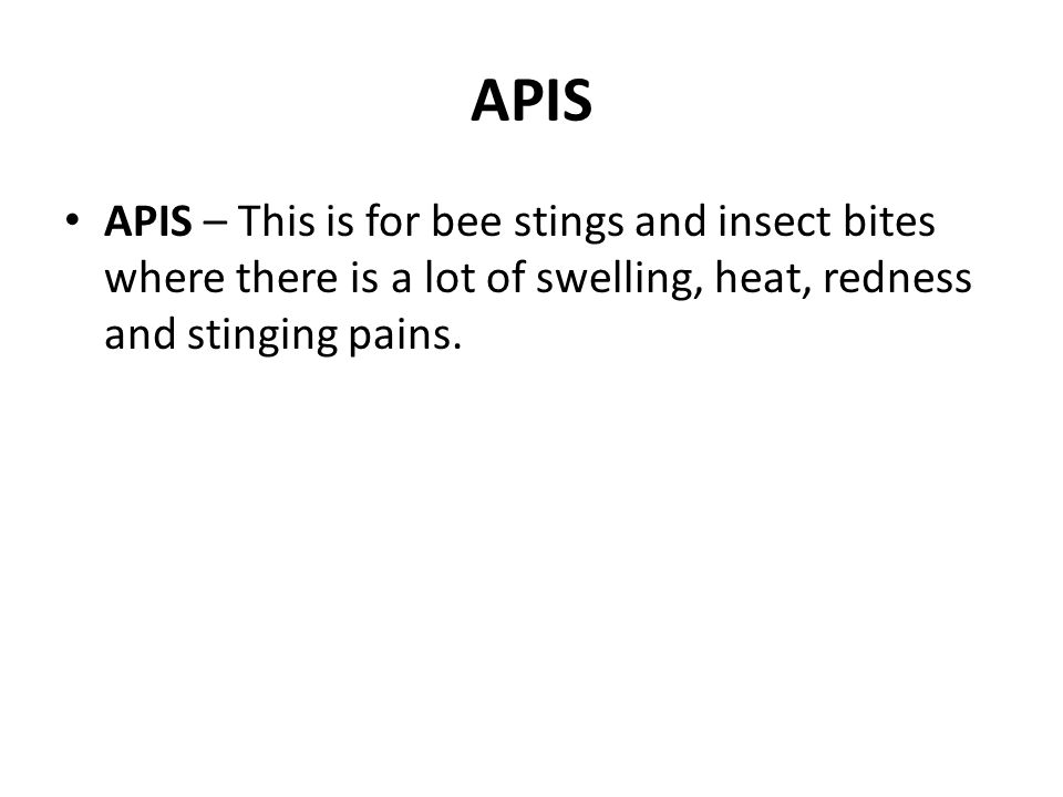 APIS APIS – This is for bee stings and insect bites where there is a lot of swelling, heat, redness and stinging pains.