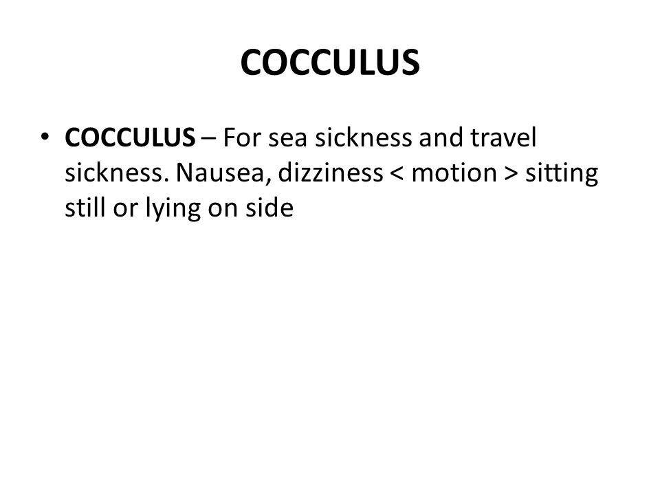 COCCULUS COCCULUS – For sea sickness and travel sickness.