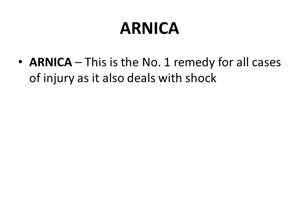 ARNICA ARNICA – This is the No. 1 remedy for all cases of injury as it also deals with shock