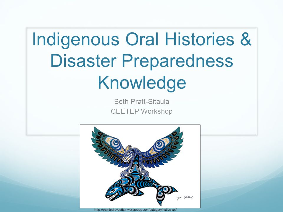 Indigenous Oral Histories & Disaster Preparedness Knowledge Beth Pratt-Sitaula CEETEP Workshop http://paintedloveaffair.wordpress.com/category/native-art/