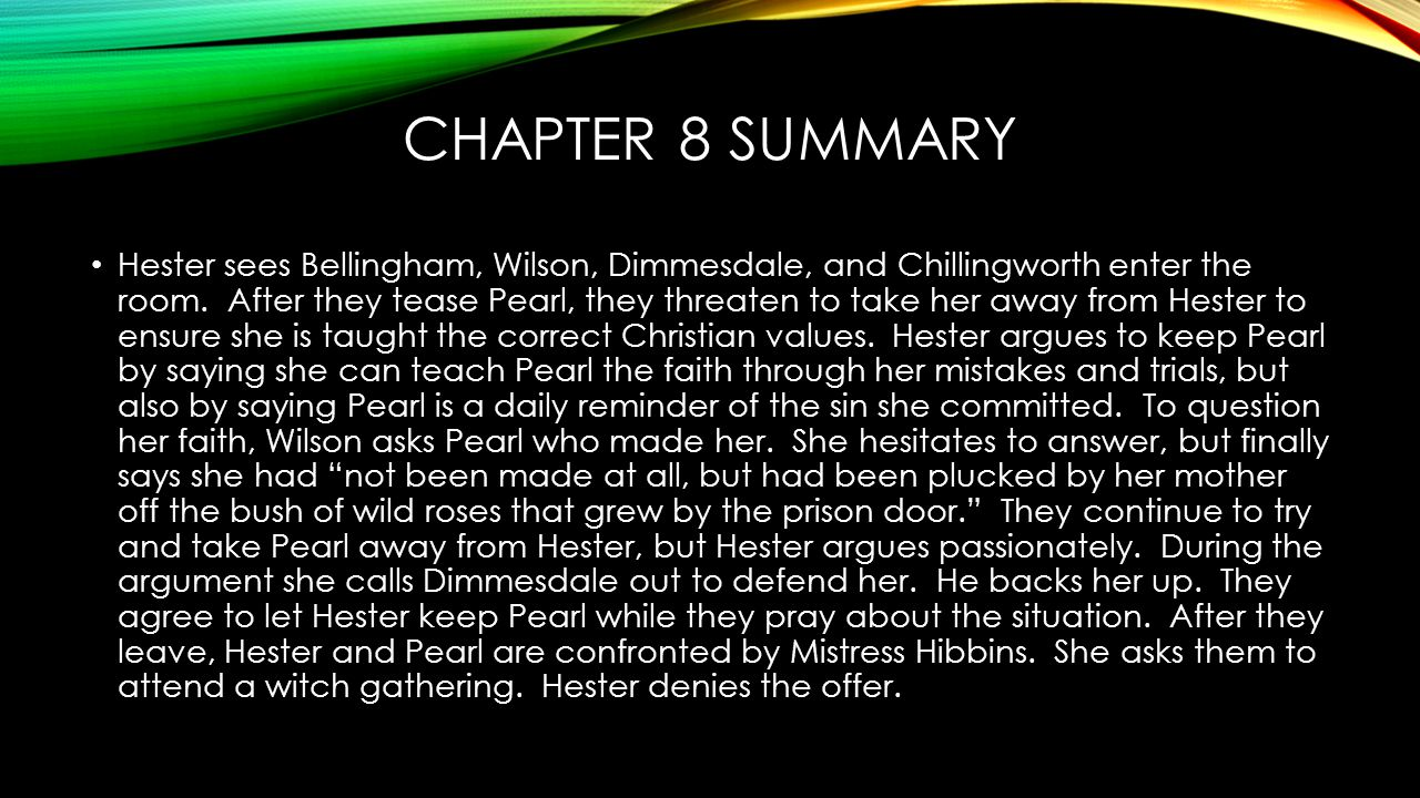 CHAPTER 8 SUMMARY Hester sees Bellingham, Wilson, Dimmesdale, and Chillingworth enter the room.