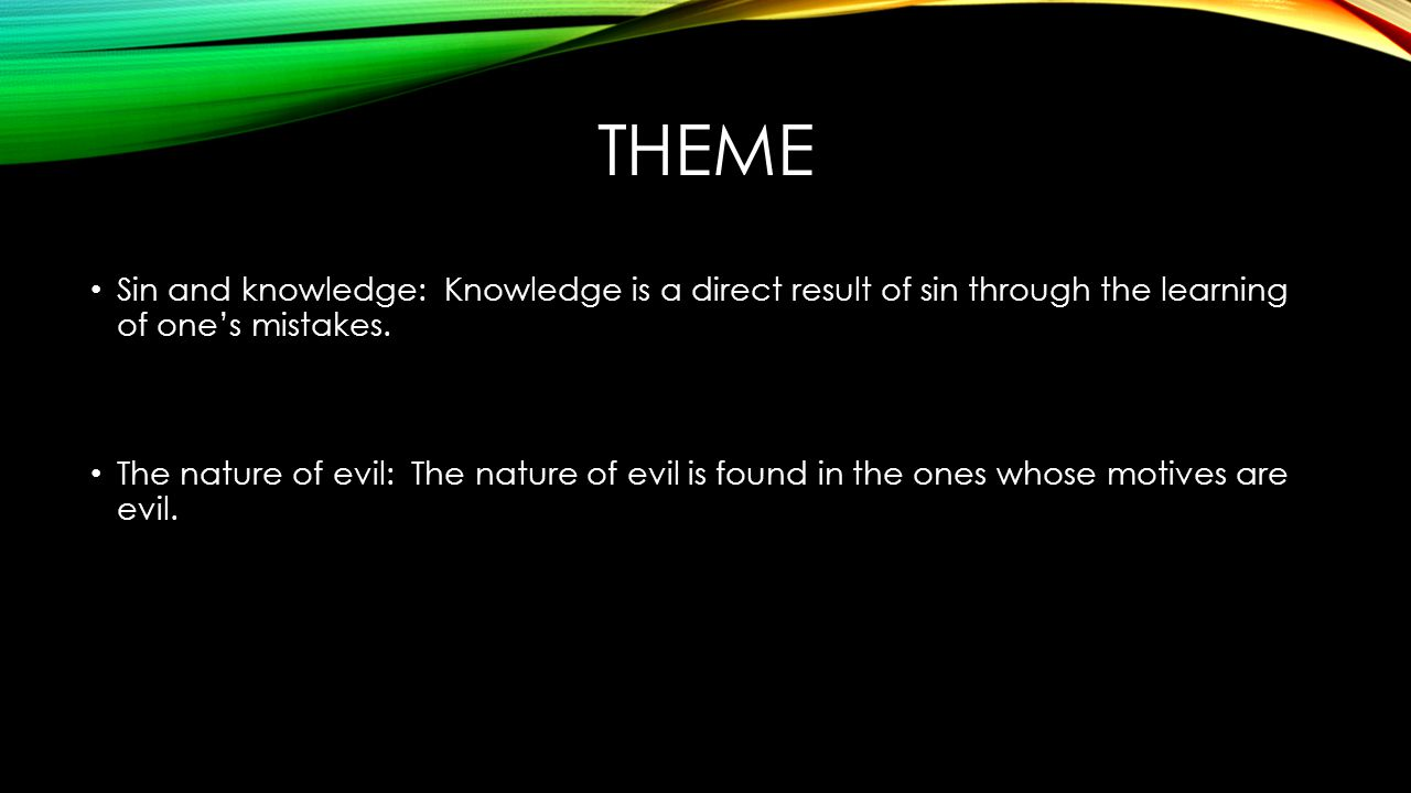 THEME Sin and knowledge: Knowledge is a direct result of sin through the learning of one's mistakes.