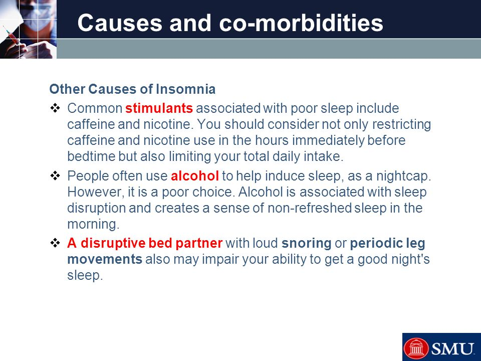 LOGO Causes and co-morbidities Other Causes of Insomnia  Common stimulants associated with poor sleep include caffeine and nicotine. You should consi