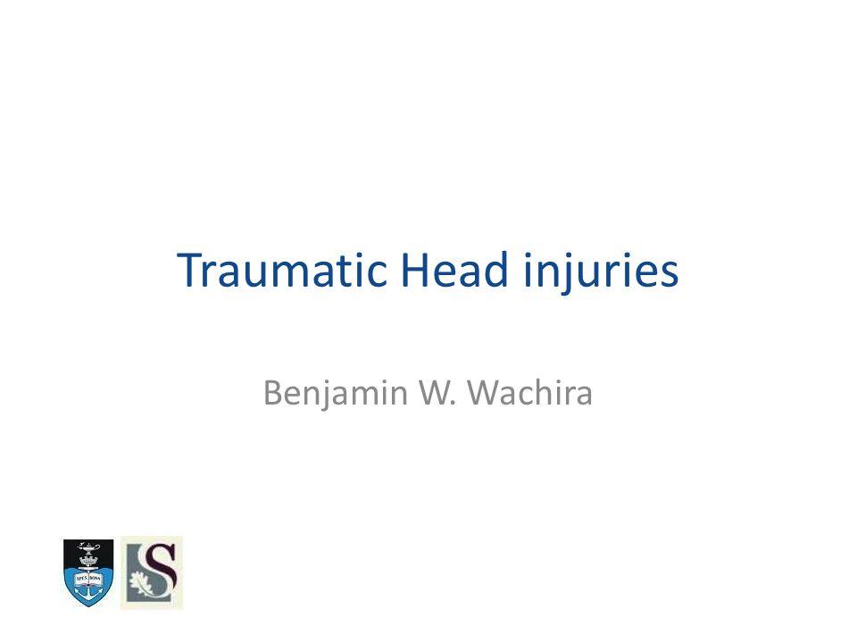 Traumatic Head injuries Benjamin W. Wachira