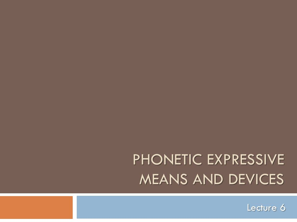 PHONETIC EXPRESSIVE MEANS AND DEVICES Lecture 6
