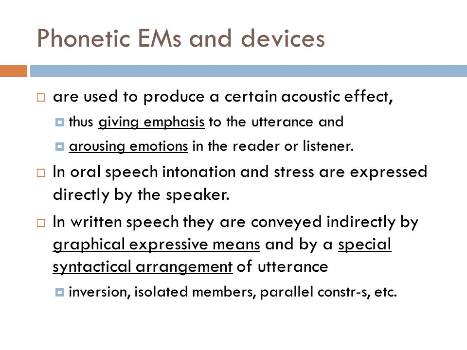 Phonetic EMs and devices  are used to produce a certain acoustic effect,  thus giving emphasis to the utterance and  arousing emotions in the reade