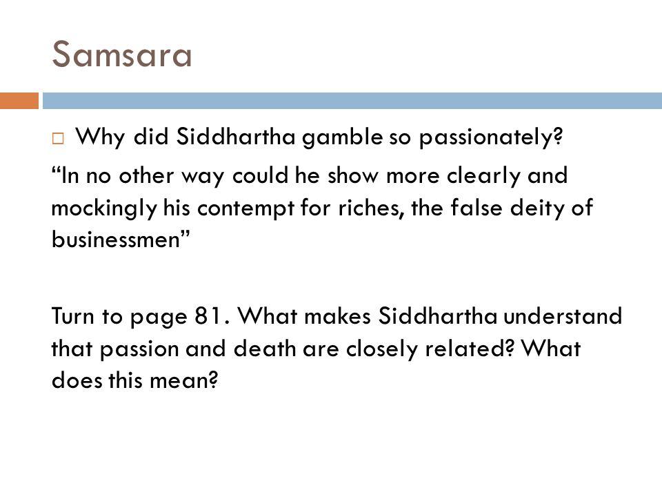 Samsara  Why did Siddhartha gamble so passionately.