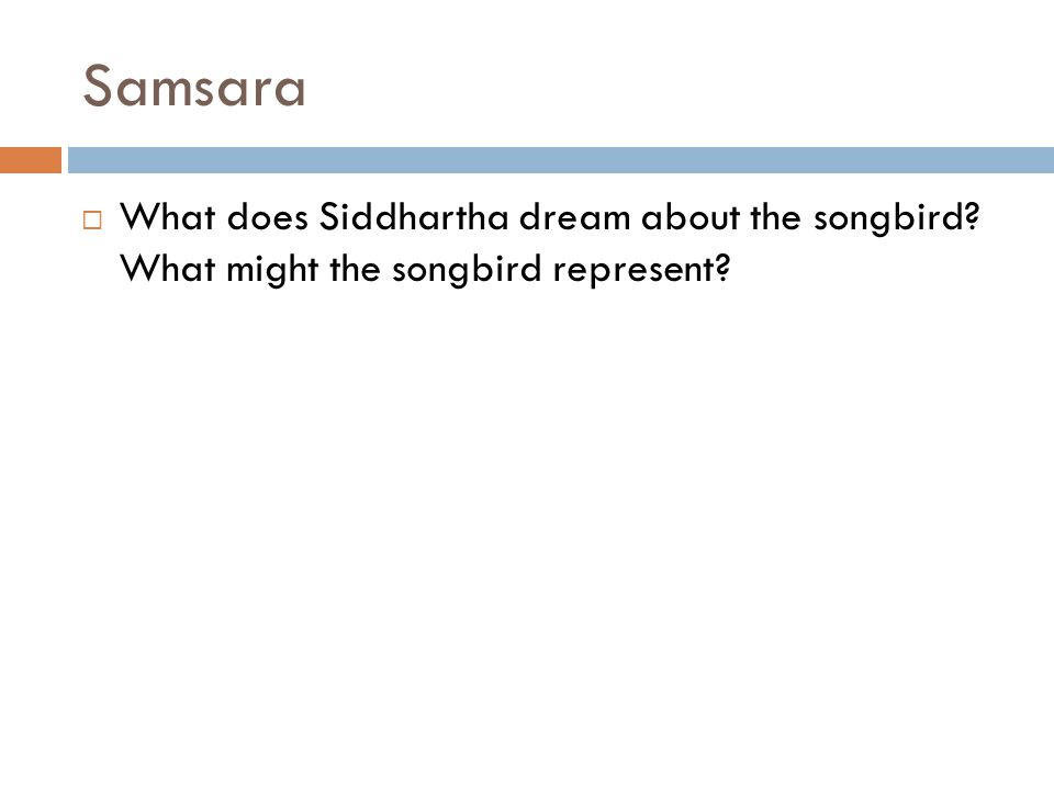 Samsara  What does Siddhartha dream about the songbird? What might the songbird represent?