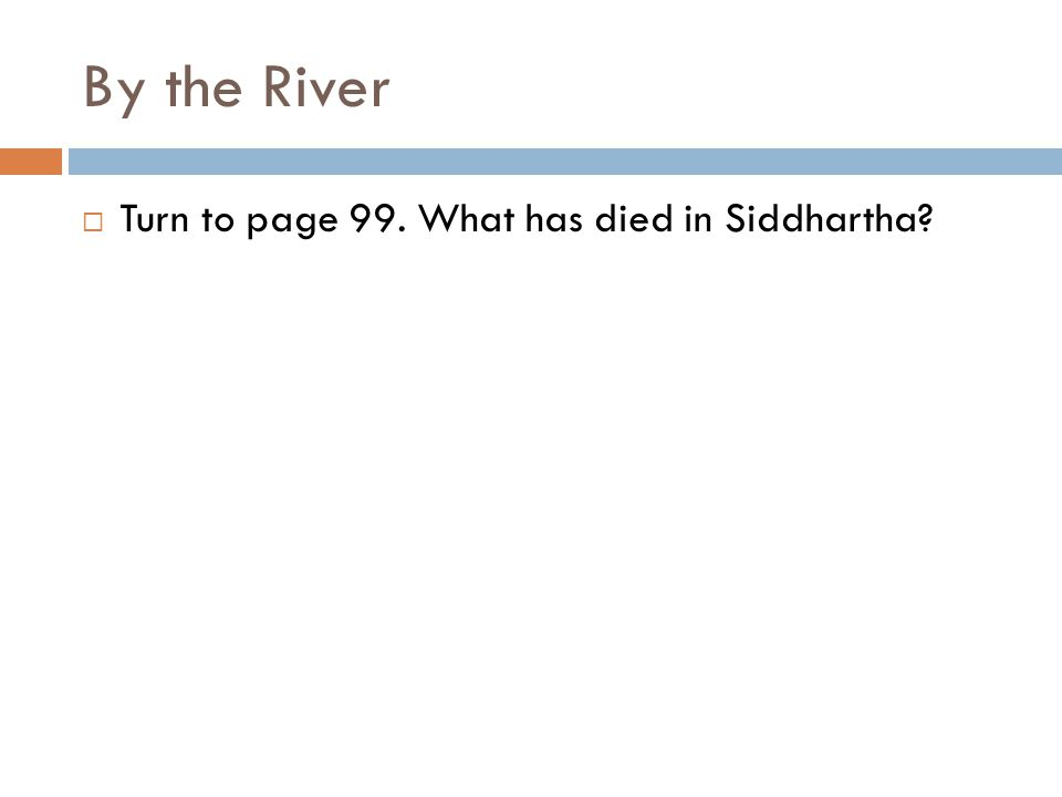 By the River  Turn to page 99. What has died in Siddhartha?