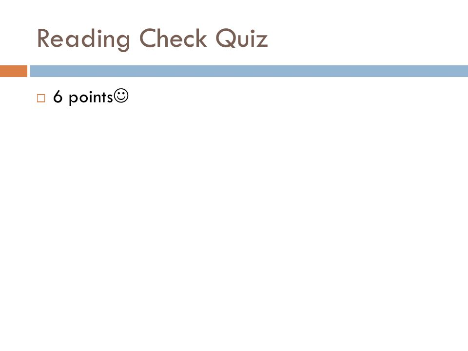 Reading Check Quiz  6 points