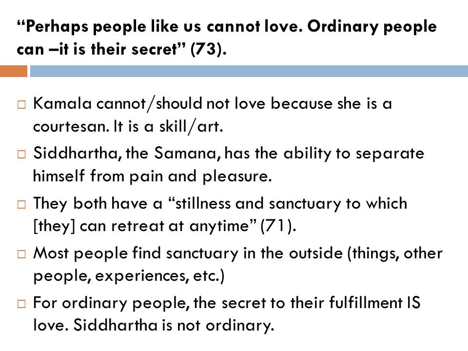 Perhaps people like us cannot love.Ordinary people can –it is their secret (73).