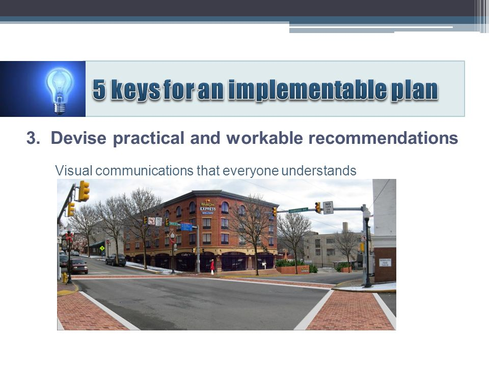 Visual communications that everyone understands 3. Devise practical and workable recommendations