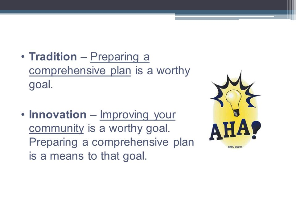 Tradition – Preparing a comprehensive plan is a worthy goal.