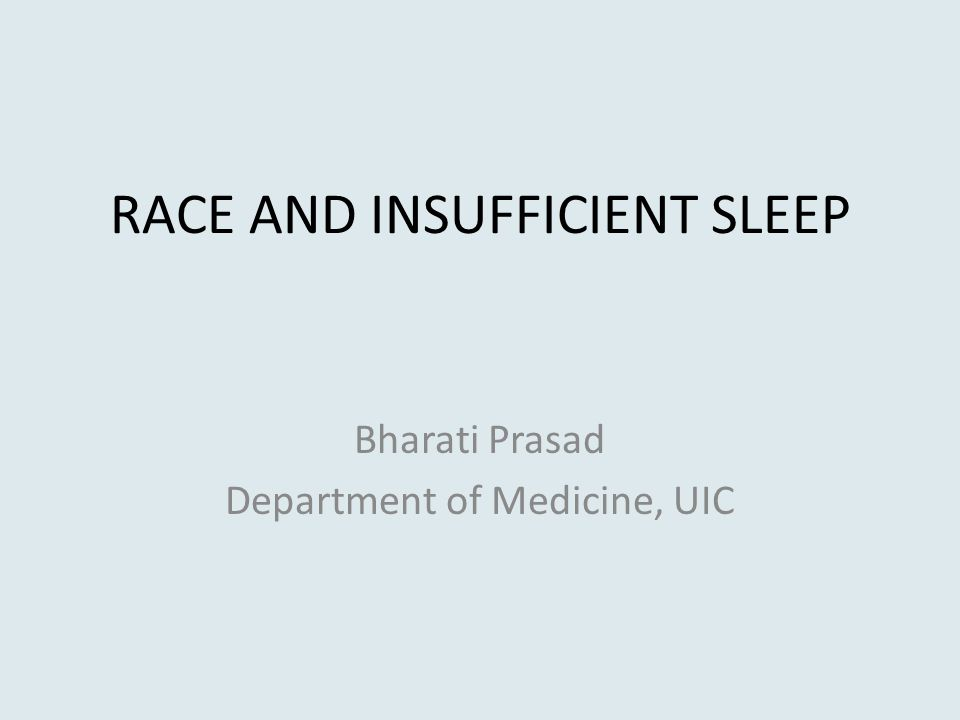 RACE AND INSUFFICIENT SLEEP Bharati Prasad Department of Medicine, UIC