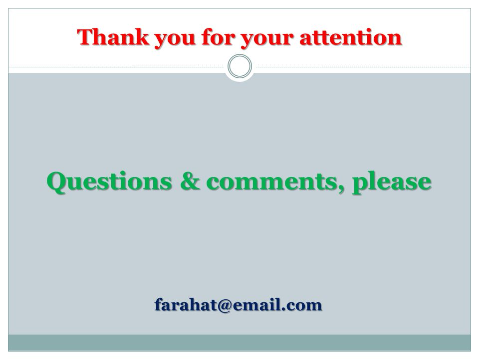 Thank you for your attention Questions & comments, please farahat@email.com