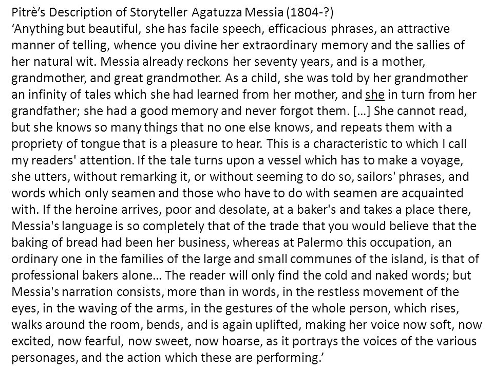 Pitrè's Description of Storyteller Agatuzza Messia (1804-?) 'Anything but beautiful, she has facile speech, efficacious phrases, an attractive manner of telling, whence you divine her extraordinary memory and the sallies of her natural wit.
