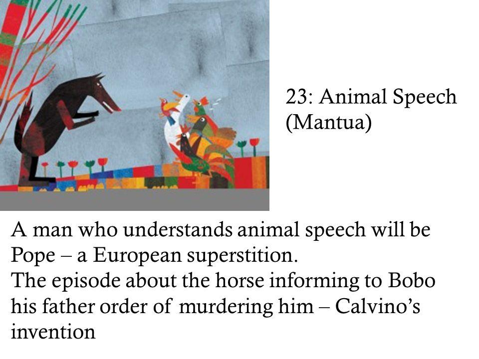 23: Animal Speech (Mantua) A man who understands animal speech will be Pope – a European superstition.