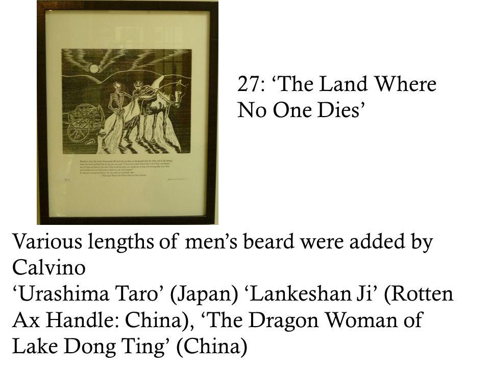 27: 'The Land Where No One Dies' Various lengths of men's beard were added by Calvino 'Urashima Taro' (Japan) 'Lankeshan Ji' (Rotten Ax Handle: China), 'The Dragon Woman of Lake Dong Ting' (China)