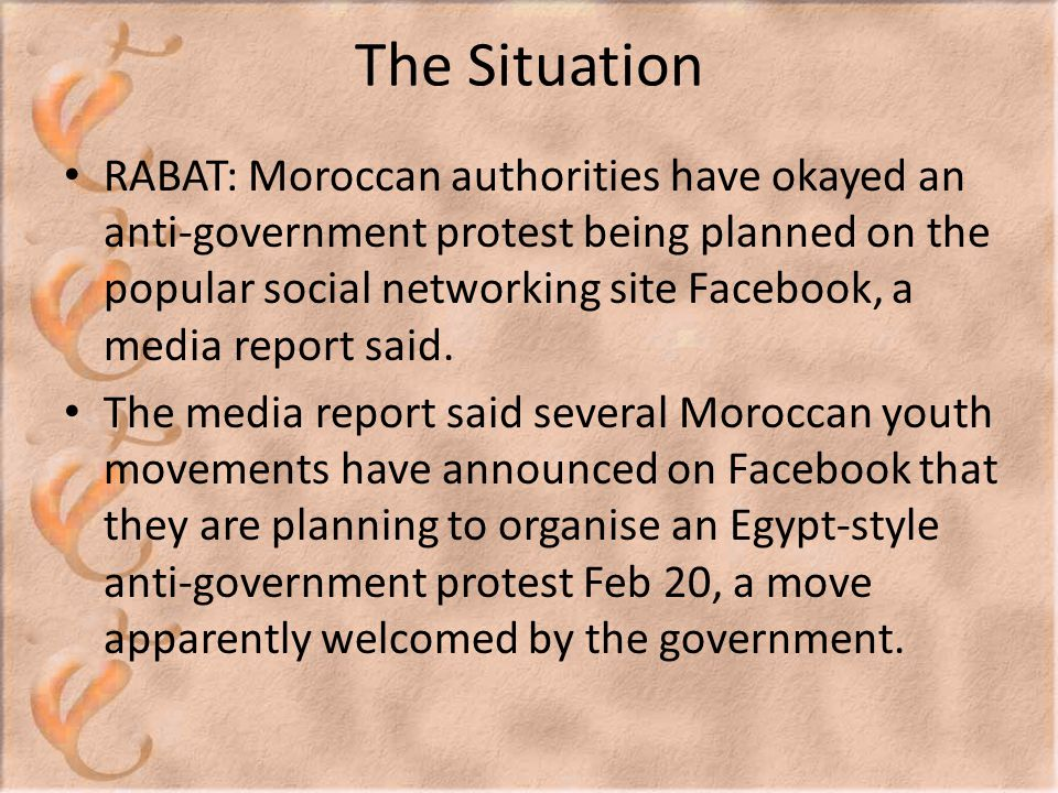 The Situation RABAT: Moroccan authorities have okayed an anti-government protest being planned on the popular social networking site Facebook, a media report said.