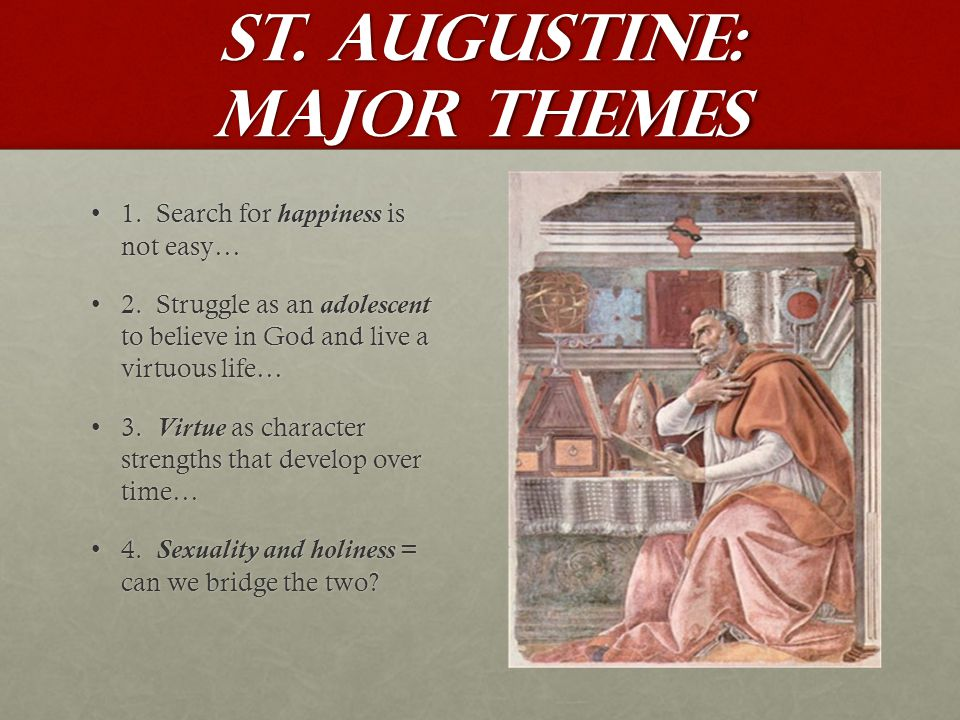 St. Augustine: major themes 1. Search for happiness is not easy…1.