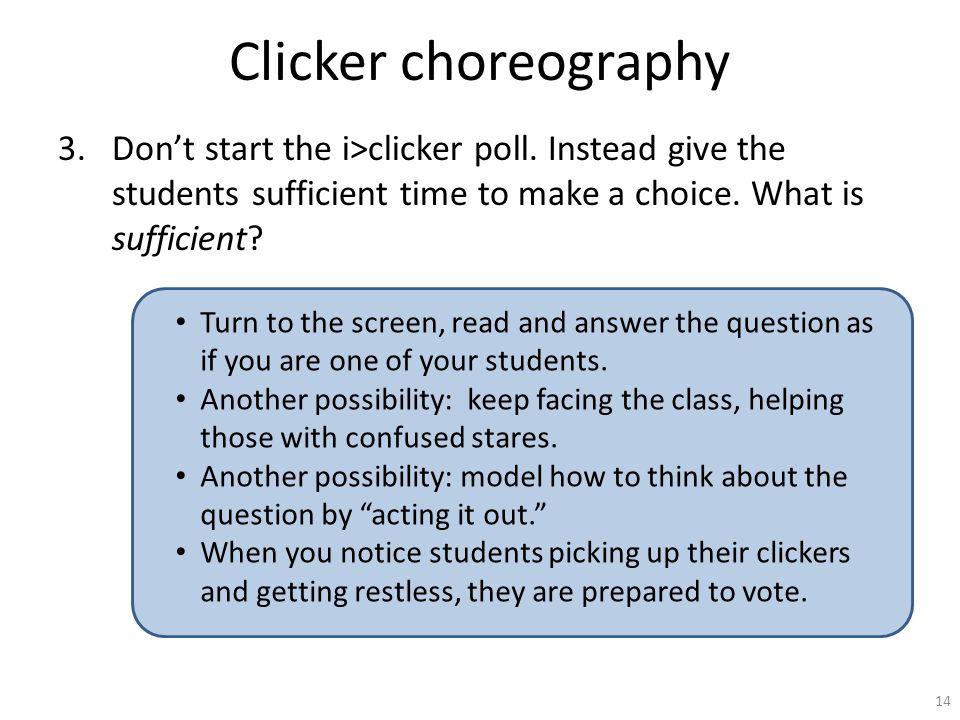 Clicker choreography 3.Don't start the i>clicker poll.