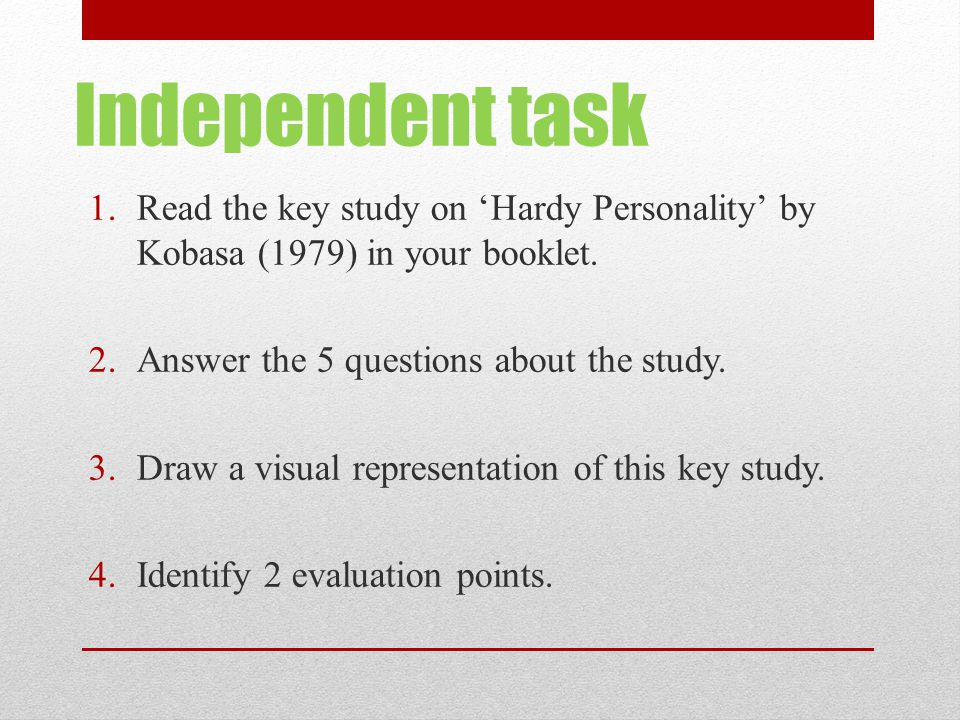 Independent task 1.Read the key study on 'Hardy Personality' by Kobasa (1979) in your booklet.