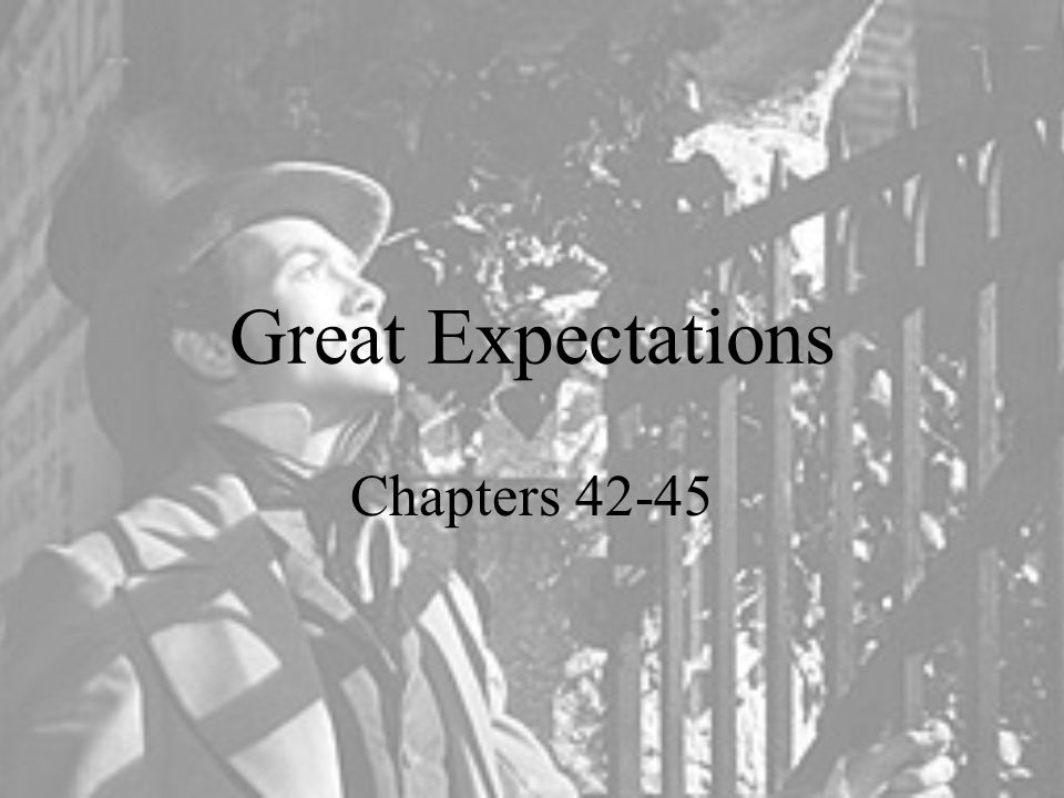 Great Expectations Chapters 42-45