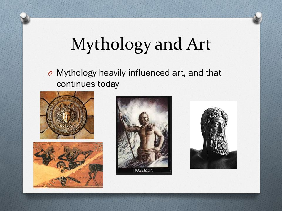 Mythology and Art O Mythology heavily influenced art, and that continues today