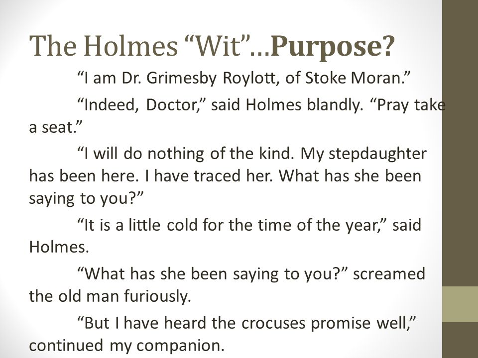 The Holmes Wit …Purpose. I am Dr.