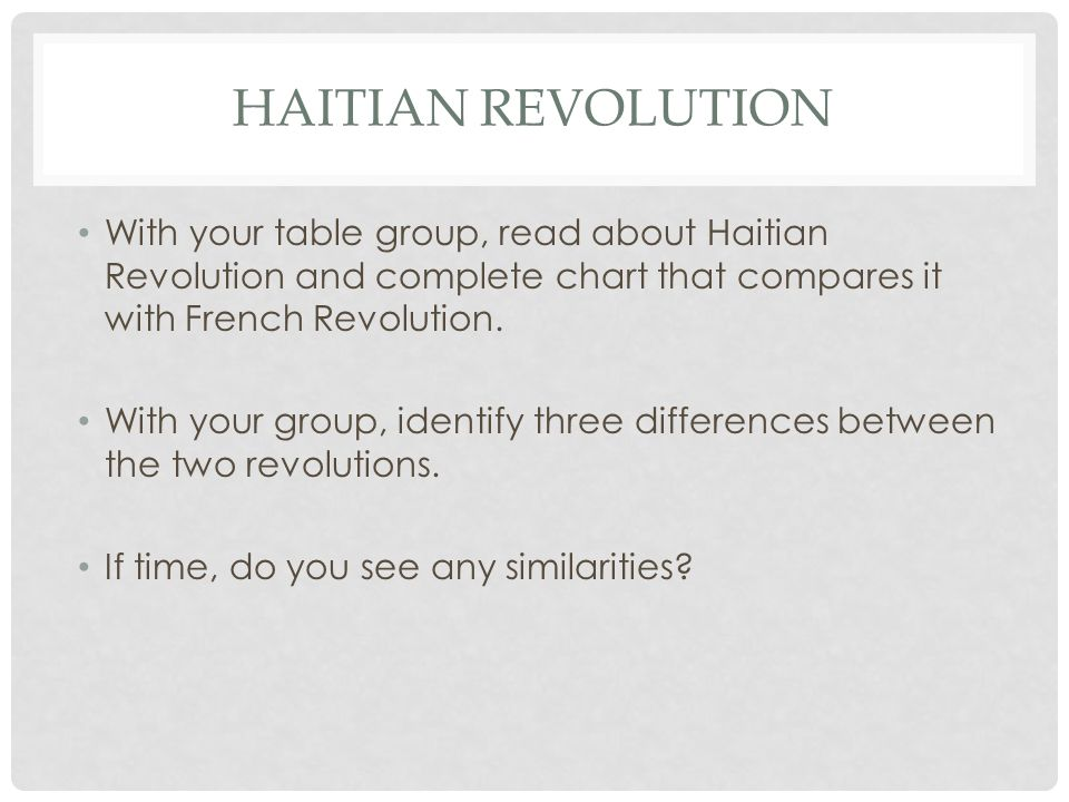 HAITIAN REVOLUTION With your table group, read about Haitian Revolution and complete chart that compares it with French Revolution.