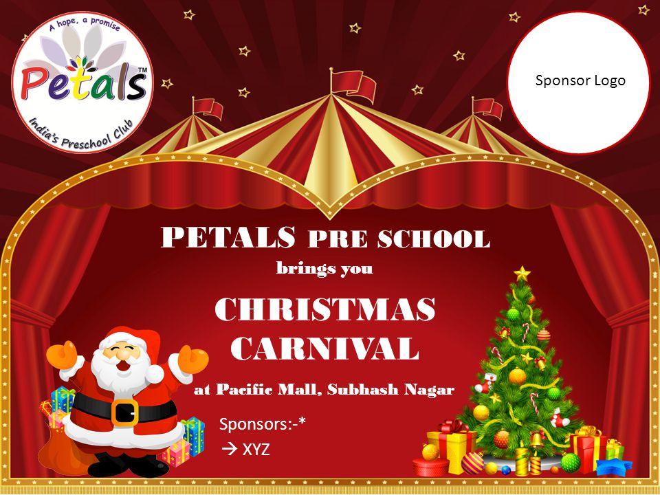 PETALS PRE SCHOOL brings you CHRISTMAS CARNIVAL at Pacific Mall, Subhash Nagar Sponsors:-*  XYZ Sponsor Logo