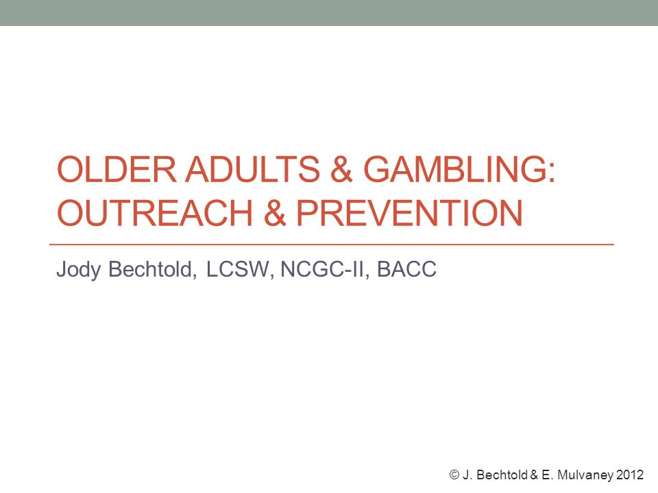 © J. Bechtold & E. Mulvaney 2012 WHY FOCUS ON OLDER ADULTS?