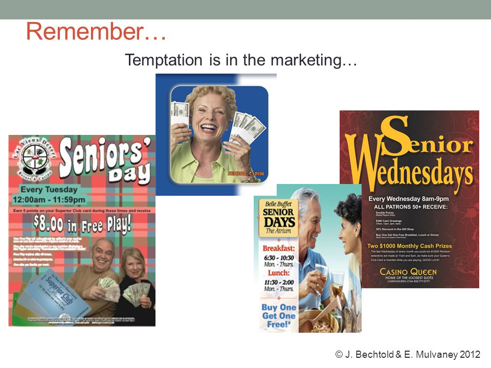 © J. Bechtold & E. Mulvaney 2012 Remember… Temptation is in the marketing…
