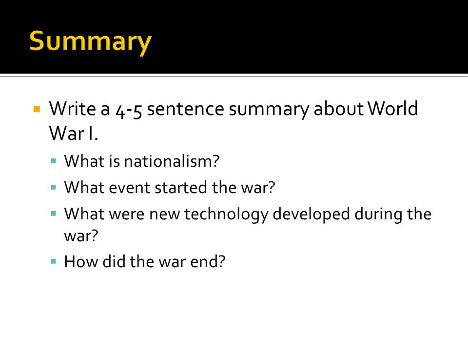  Write a 4-5 sentence summary about World War I.  What is nationalism.