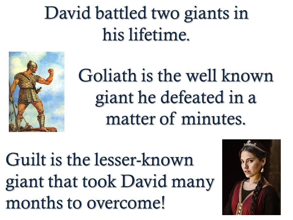 David battled two giants in his lifetime.