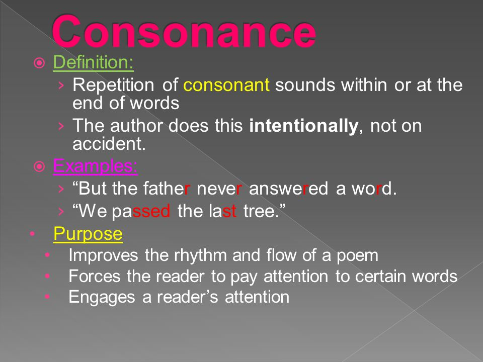 """ Definition: › Repetition of consonant sounds within or at the end of words › The author does this intentionally, not on accident.  Examples: › """"But"""