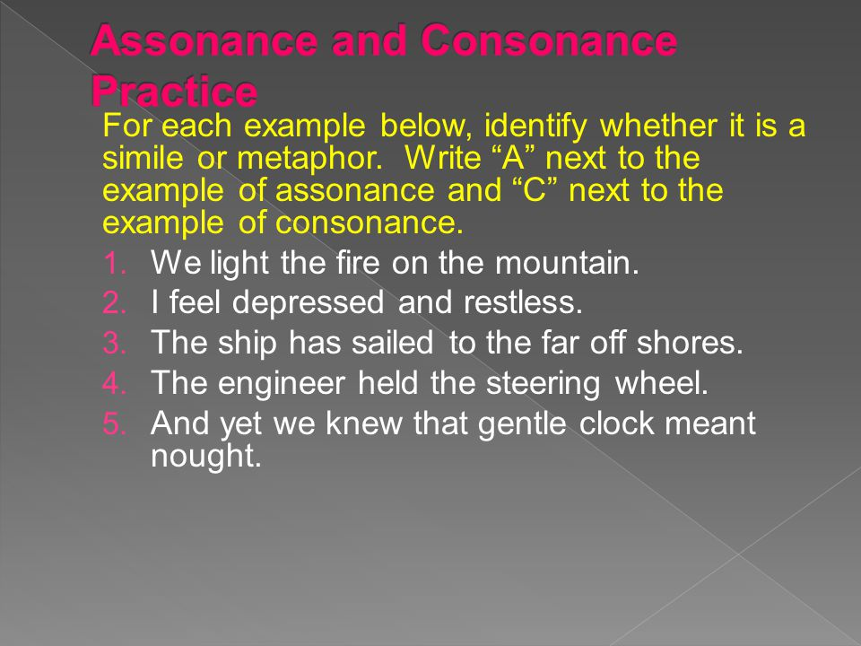 """For each example below, identify whether it is a simile or metaphor. Write """"A"""" next to the example of assonance and """"C"""" next to the example of consona"""