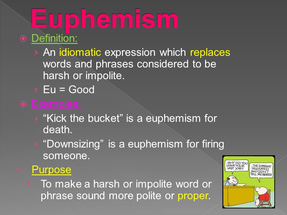 """ Definition: › An idiomatic expression which replaces words and phrases considered to be harsh or impolite. › Eu = Good  Examples: › """"Kick the bucke"""