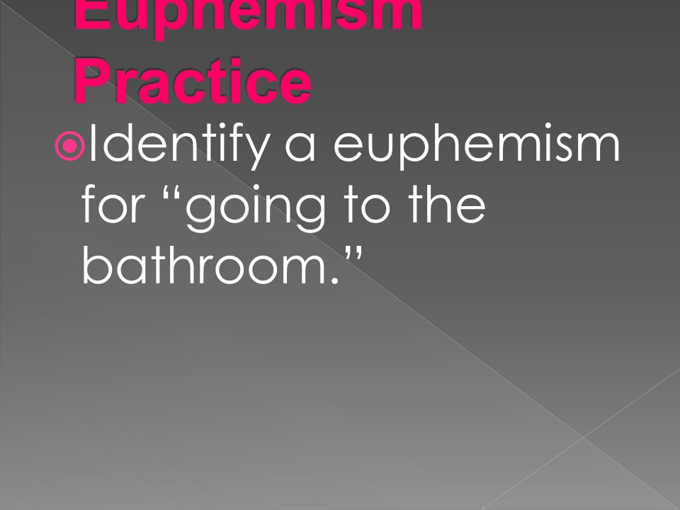 """ Identify a euphemism for """"going to the bathroom."""""""