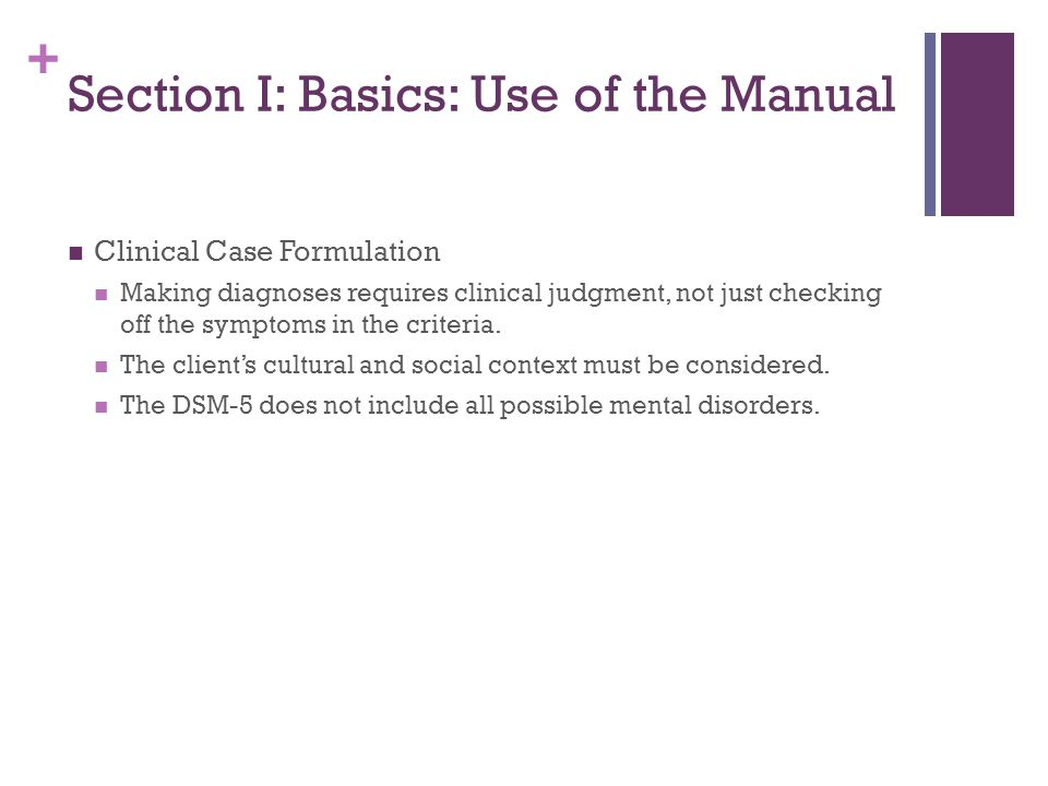 + Section I: Basics: Use of the Manual Clinical Case Formulation Making diagnoses requires clinical judgment, not just checking off the symptoms in th
