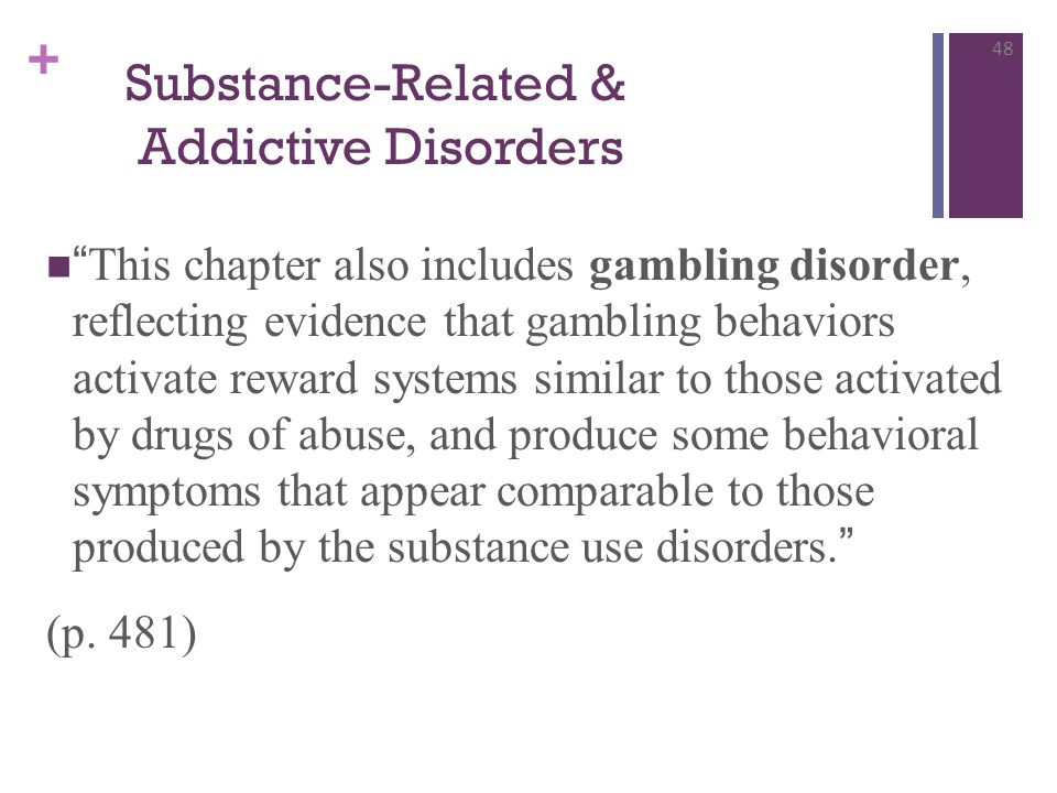 """+ """"This chapter also includes gambling disorder, reflecting evidence that gambling behaviors activate reward systems similar to those activated by dru"""