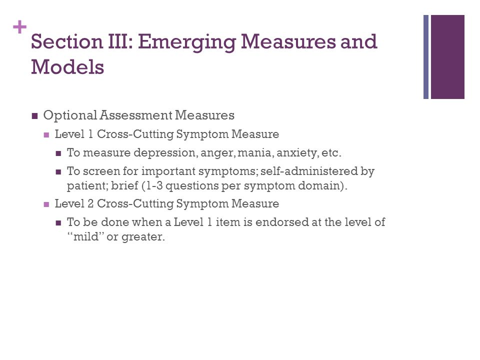 + Section III: Emerging Measures and Models Optional Assessment Measures Level 1 Cross-Cutting Symptom Measure To measure depression, anger, mania, an