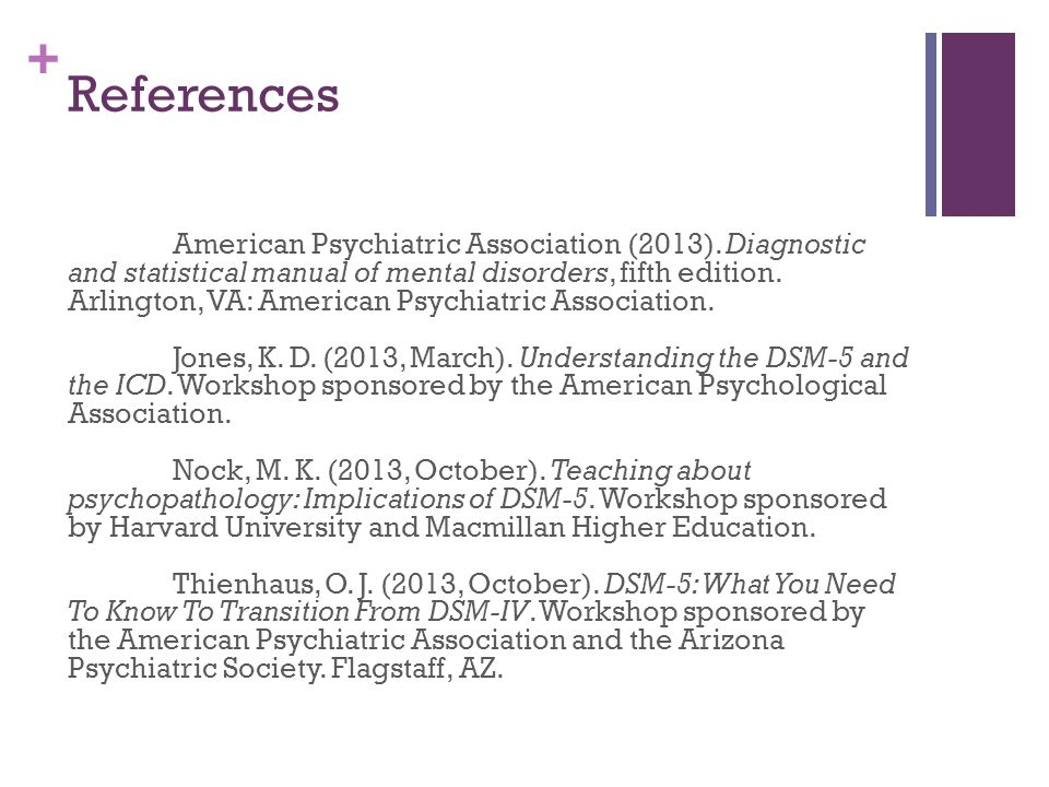 + References American Psychiatric Association (2013). Diagnostic and statistical manual of mental disorders, fifth edition. Arlington, VA: American Ps