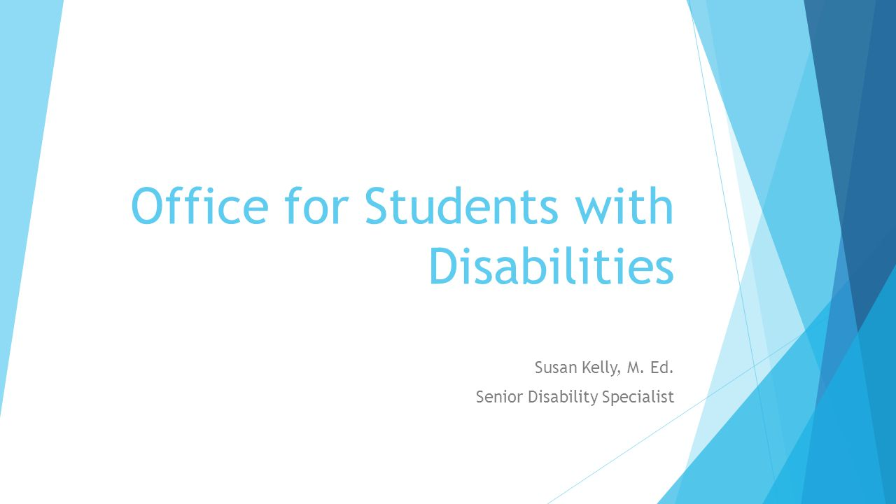 Office for Students with Disabilities Susan Kelly, M. Ed. Senior Disability Specialist