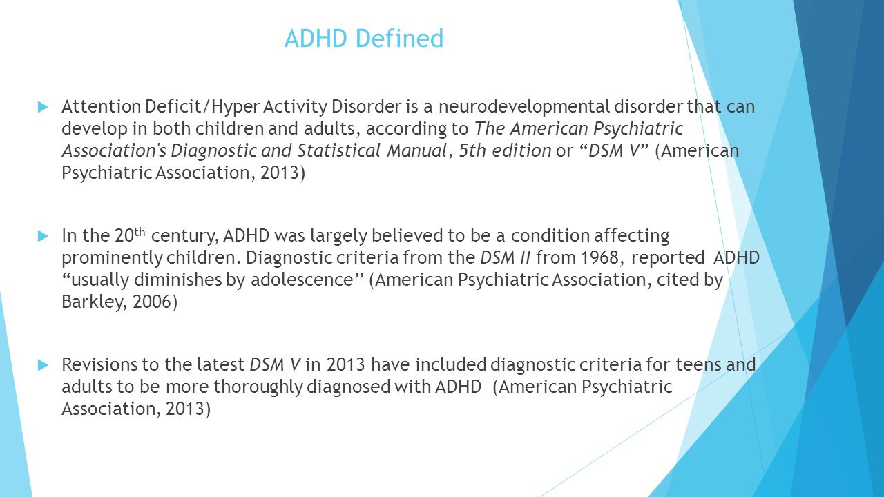 ADHD Defined  Attention Deficit/Hyper Activity Disorder is a neurodevelopmental disorder that can develop in both children and adults, according to T